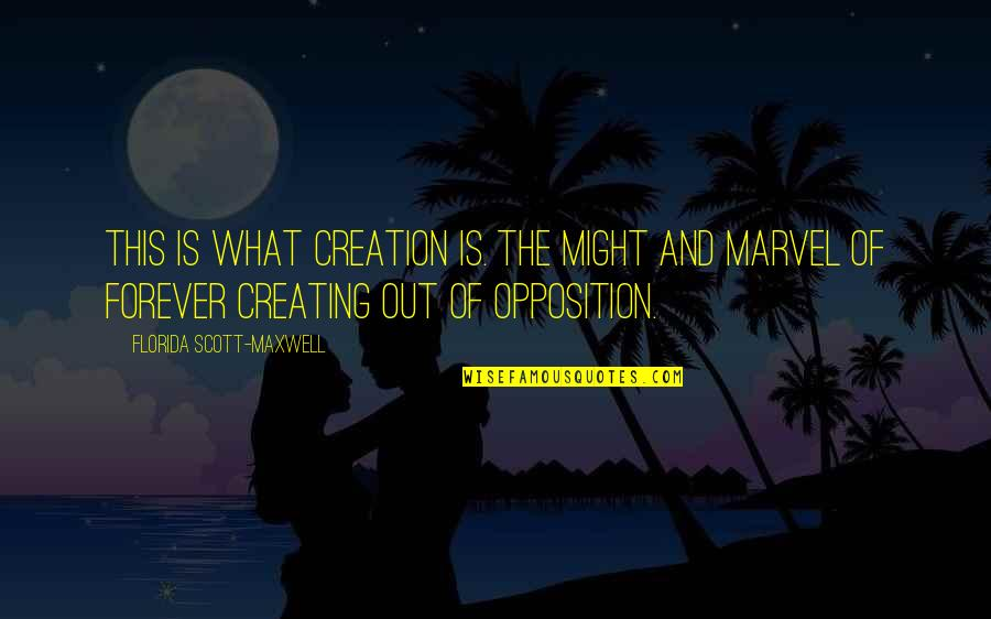 Opposition Quotes By Florida Scott-Maxwell: This is what creation is. The might and