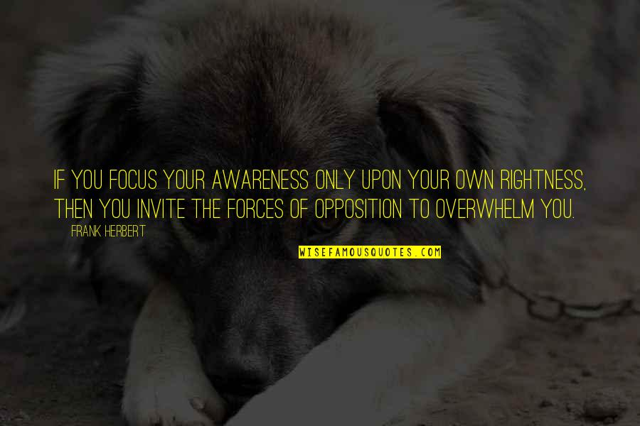 Opposition Quotes By Frank Herbert: If you focus your awareness only upon your