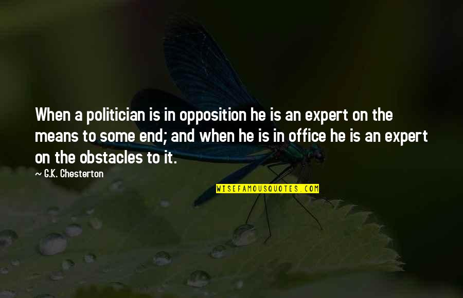 Opposition Quotes By G.K. Chesterton: When a politician is in opposition he is