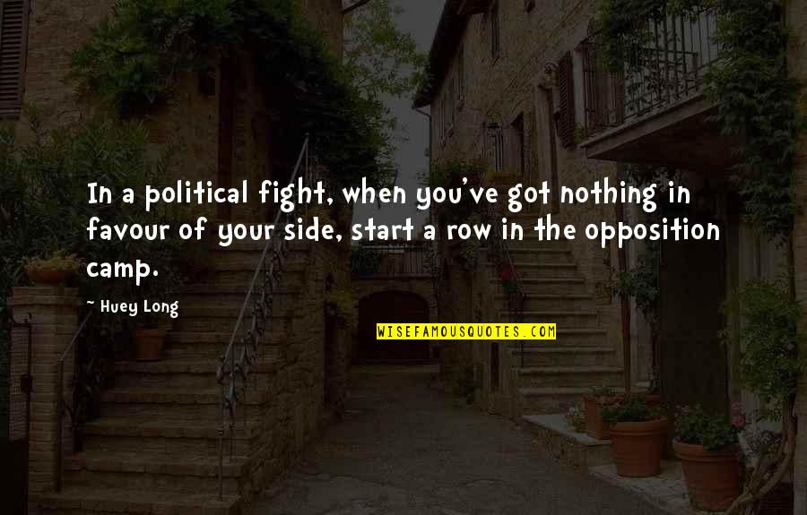 Opposition Quotes By Huey Long: In a political fight, when you've got nothing