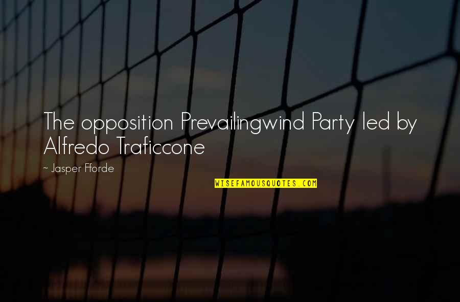 Opposition Quotes By Jasper Fforde: The opposition Prevailingwind Party led by Alfredo Traficcone