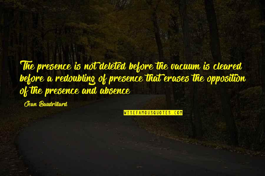 Opposition Quotes By Jean Baudrillard: The presence is not deleted before the vacuum