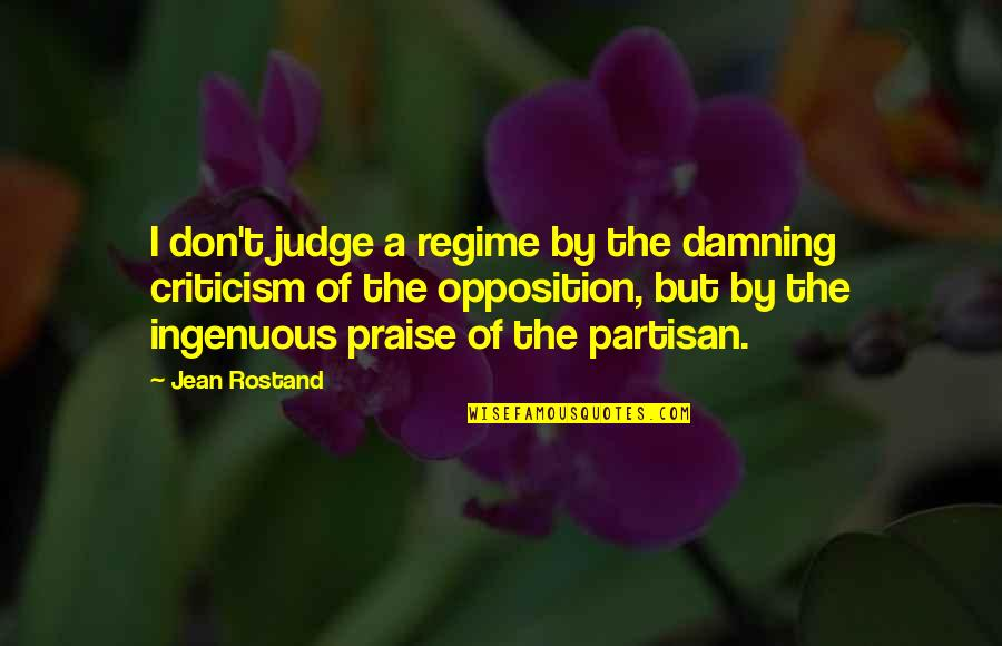 Opposition Quotes By Jean Rostand: I don't judge a regime by the damning