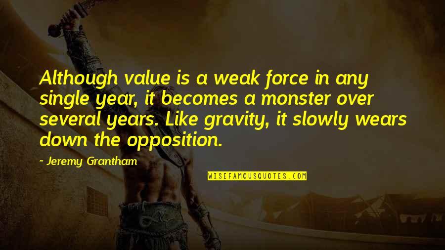 Opposition Quotes By Jeremy Grantham: Although value is a weak force in any