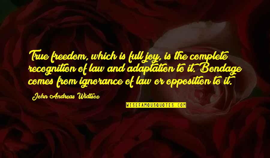 Opposition Quotes By John Andreas Widtsoe: True freedom, which is full joy, is the