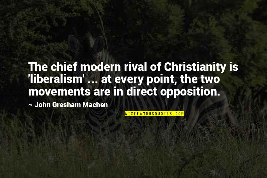 Opposition Quotes By John Gresham Machen: The chief modern rival of Christianity is 'liberalism'