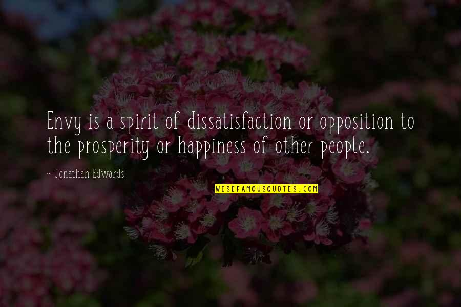 Opposition Quotes By Jonathan Edwards: Envy is a spirit of dissatisfaction or opposition