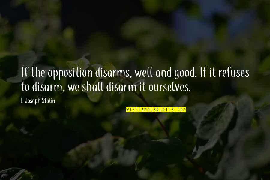 Opposition Quotes By Joseph Stalin: If the opposition disarms, well and good. If