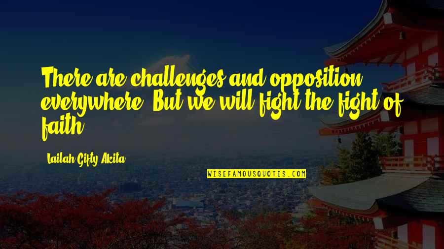 Opposition Quotes By Lailah Gifty Akita: There are challenges and opposition, everywhere! But we