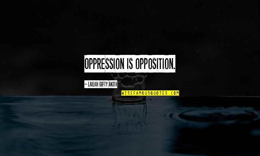 Opposition Quotes By Lailah Gifty Akita: Oppression is opposition.