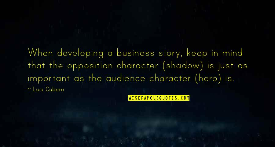 Opposition Quotes By Luis Cubero: When developing a business story, keep in mind