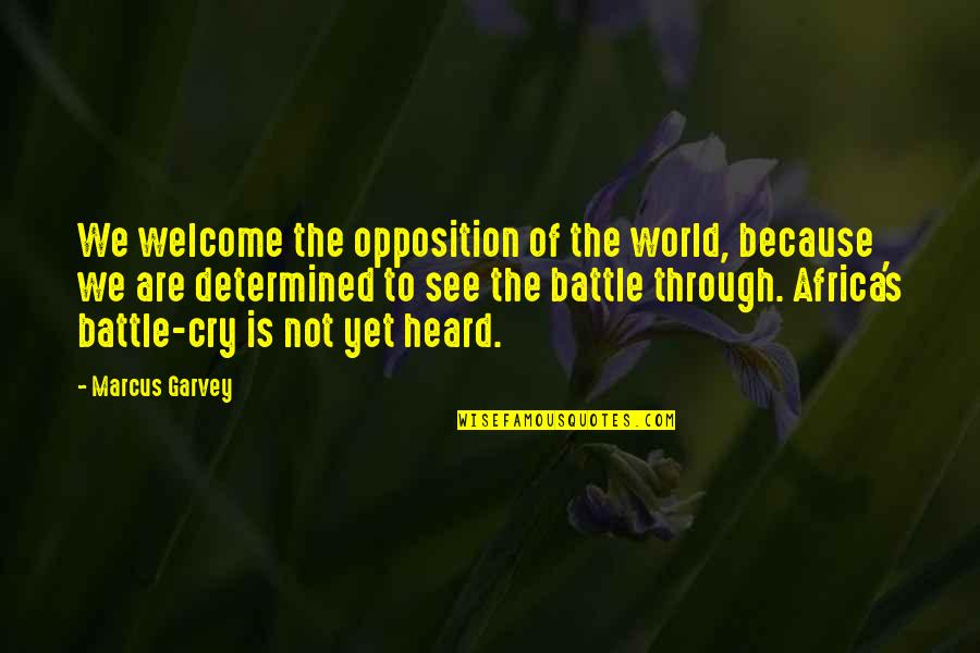 Opposition Quotes By Marcus Garvey: We welcome the opposition of the world, because