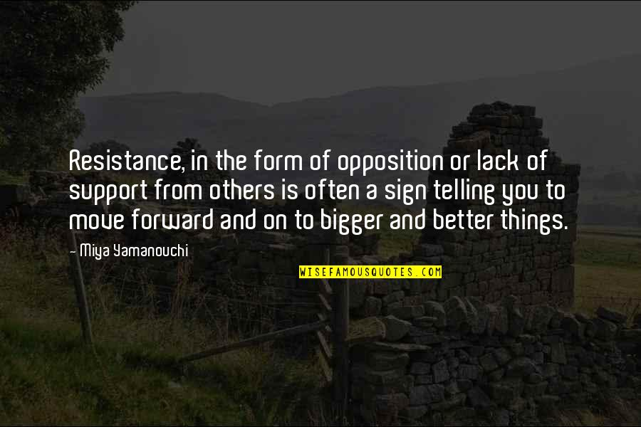 Opposition Quotes By Miya Yamanouchi: Resistance, in the form of opposition or lack