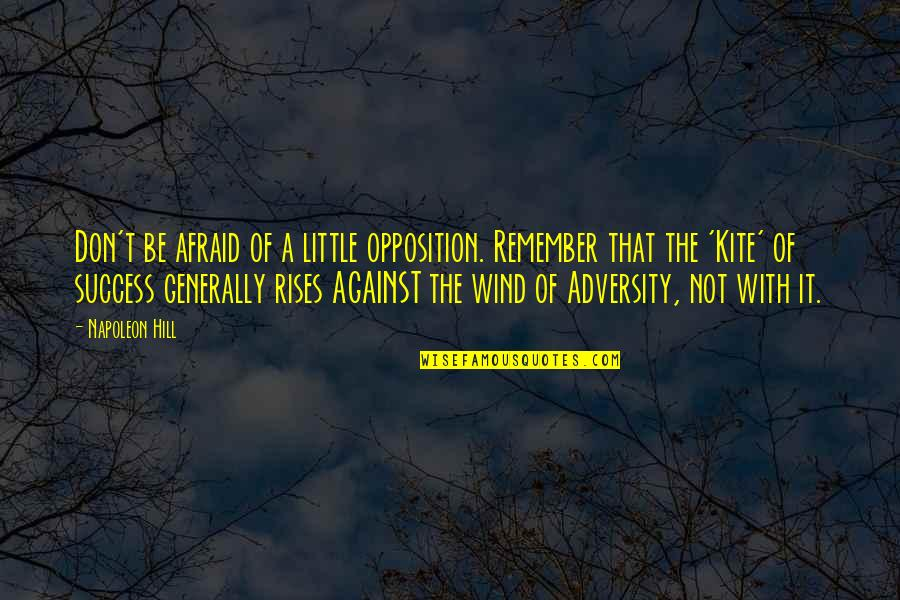Opposition Quotes By Napoleon Hill: Don't be afraid of a little opposition. Remember