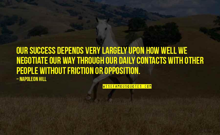 Opposition Quotes By Napoleon Hill: Our success depends very largely upon how well