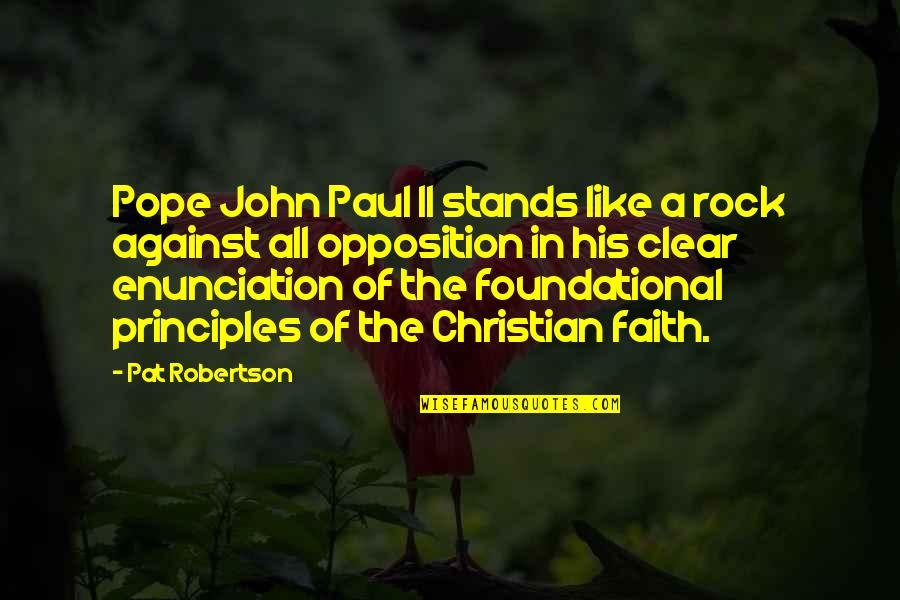 Opposition Quotes By Pat Robertson: Pope John Paul II stands like a rock