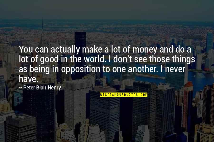 Opposition Quotes By Peter Blair Henry: You can actually make a lot of money
