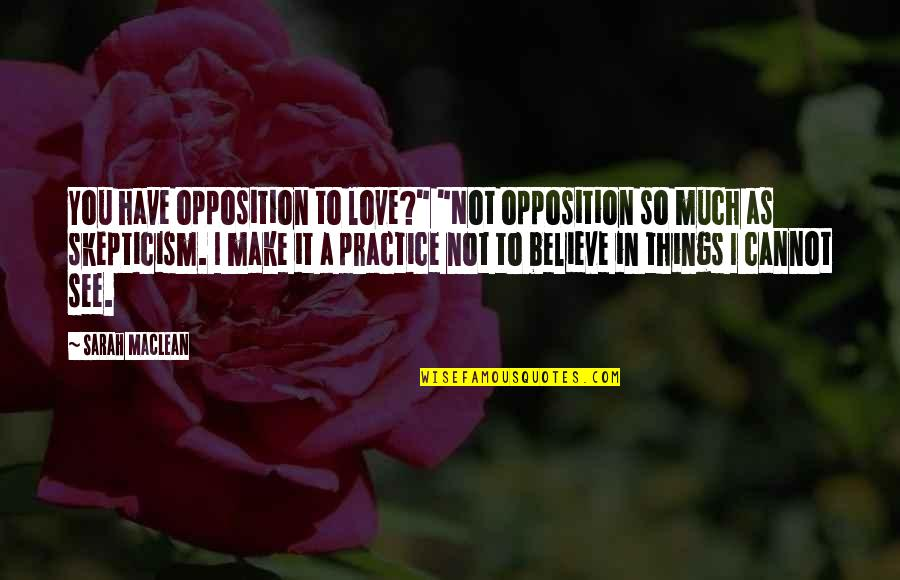 """Opposition Quotes By Sarah MacLean: You have opposition to love?"""" """"Not opposition so"""