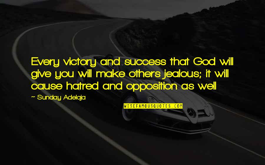 Opposition Quotes By Sunday Adelaja: Every victory and success that God will give