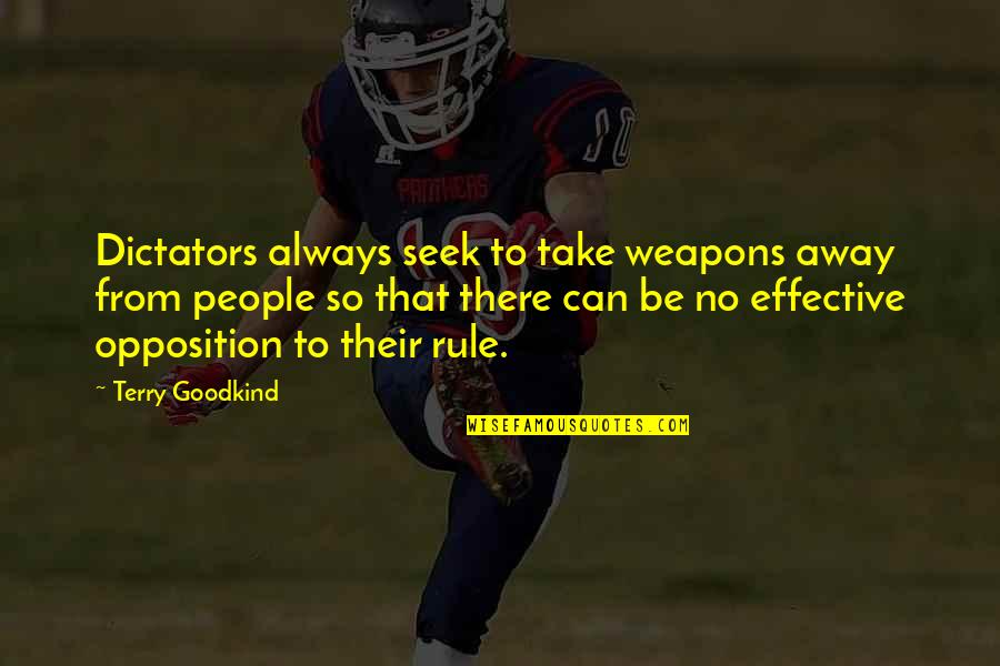 Opposition Quotes By Terry Goodkind: Dictators always seek to take weapons away from