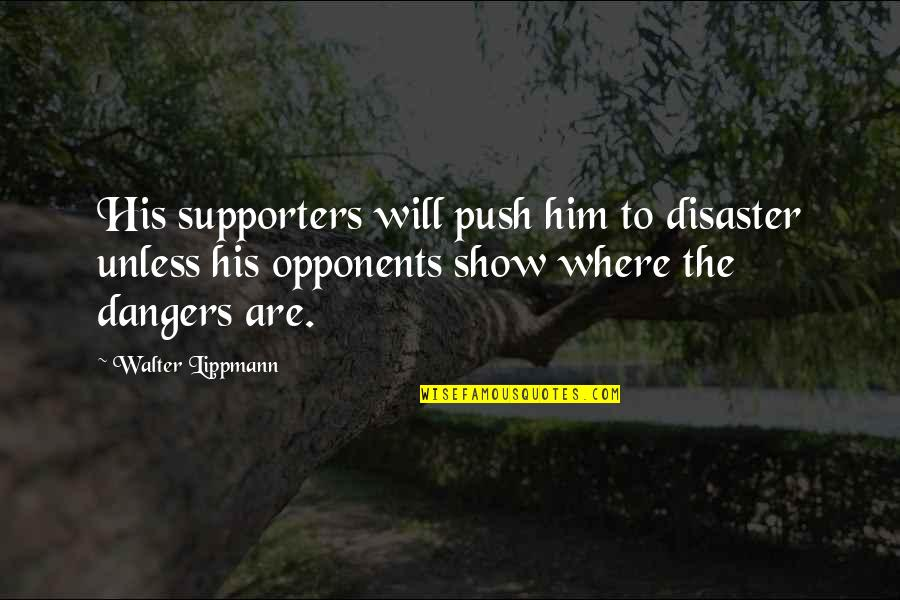 Opposition Quotes By Walter Lippmann: His supporters will push him to disaster unless
