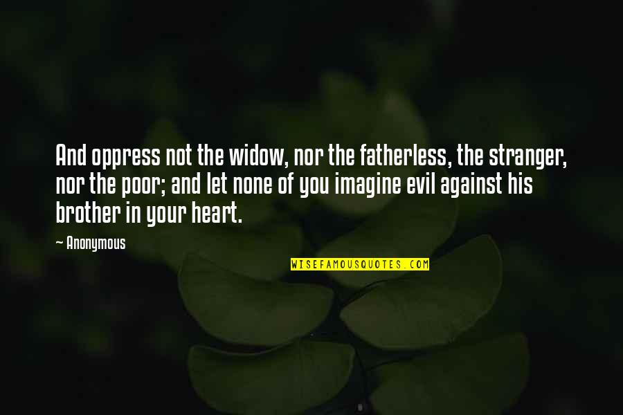 Oppress Quotes By Anonymous: And oppress not the widow, nor the fatherless,
