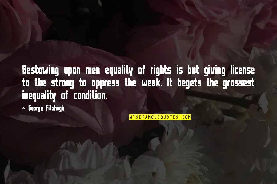 Oppress Quotes By George Fitzhugh: Bestowing upon men equality of rights is but