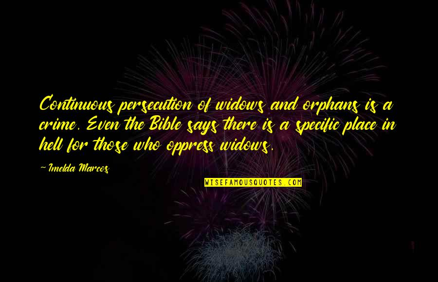 Oppress Quotes By Imelda Marcos: Continuous persecution of widows and orphans is a