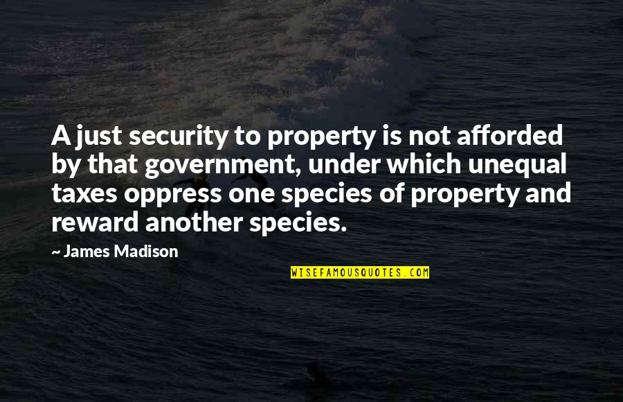 Oppress Quotes By James Madison: A just security to property is not afforded