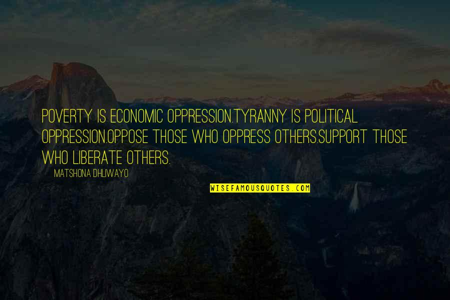 Oppress Quotes By Matshona Dhliwayo: Poverty is economic oppression.Tyranny is political oppression.Oppose those