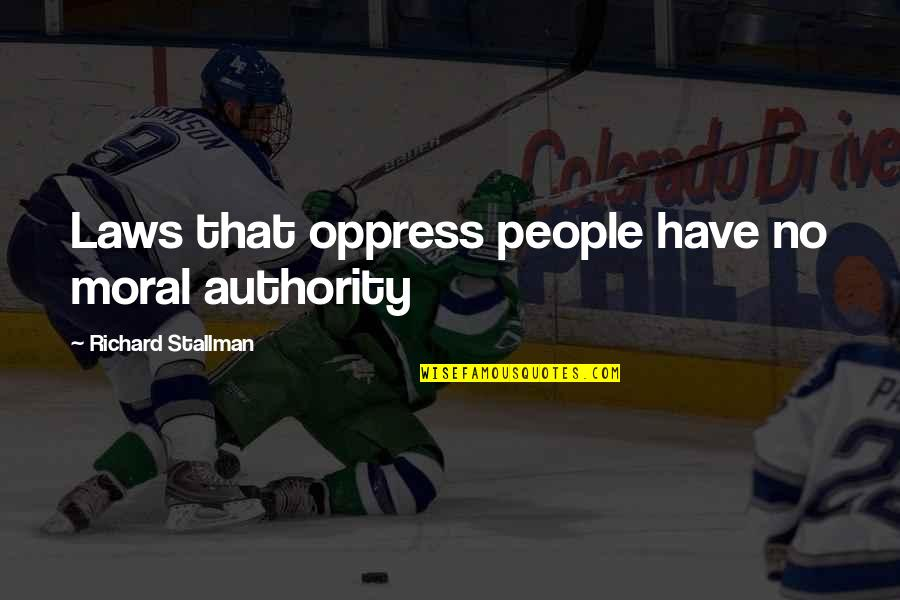 Oppress Quotes By Richard Stallman: Laws that oppress people have no moral authority