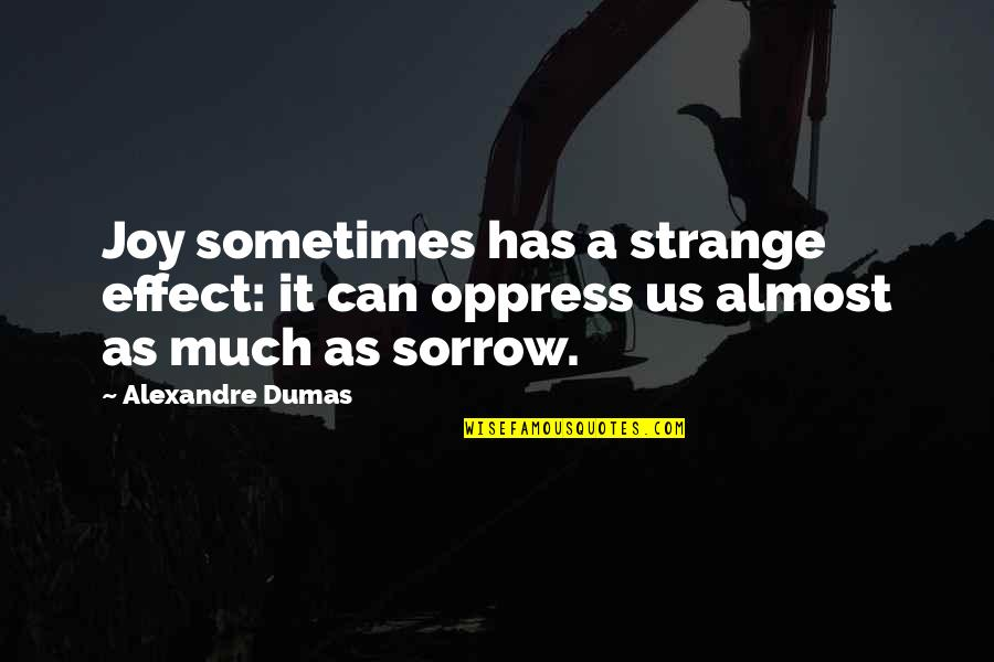 Oppress'd Quotes By Alexandre Dumas: Joy sometimes has a strange effect: it can