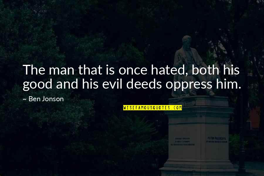 Oppress'd Quotes By Ben Jonson: The man that is once hated, both his