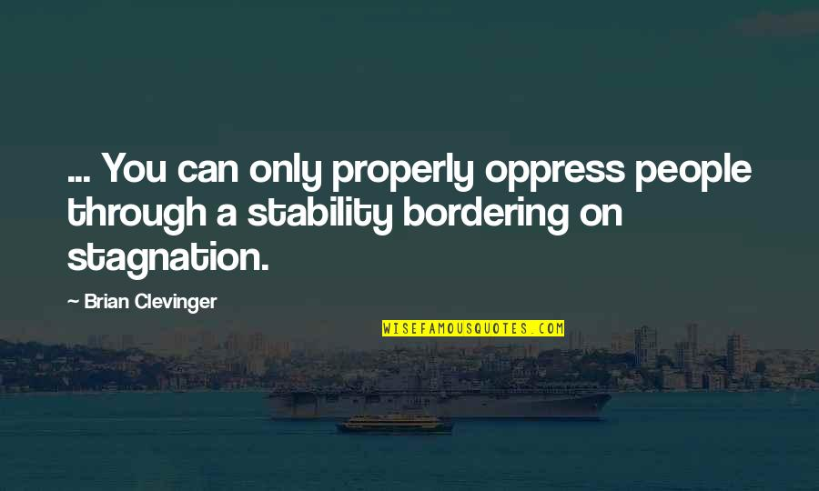 Oppress'd Quotes By Brian Clevinger: ... You can only properly oppress people through