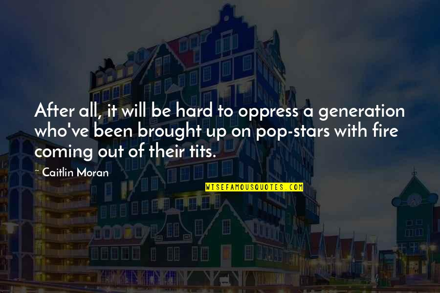 Oppress'd Quotes By Caitlin Moran: After all, it will be hard to oppress
