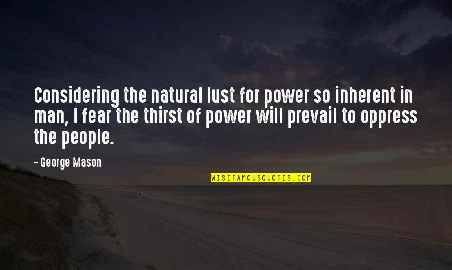 Oppress'd Quotes By George Mason: Considering the natural lust for power so inherent