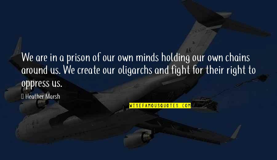 Oppress'd Quotes By Heather Marsh: We are in a prison of our own