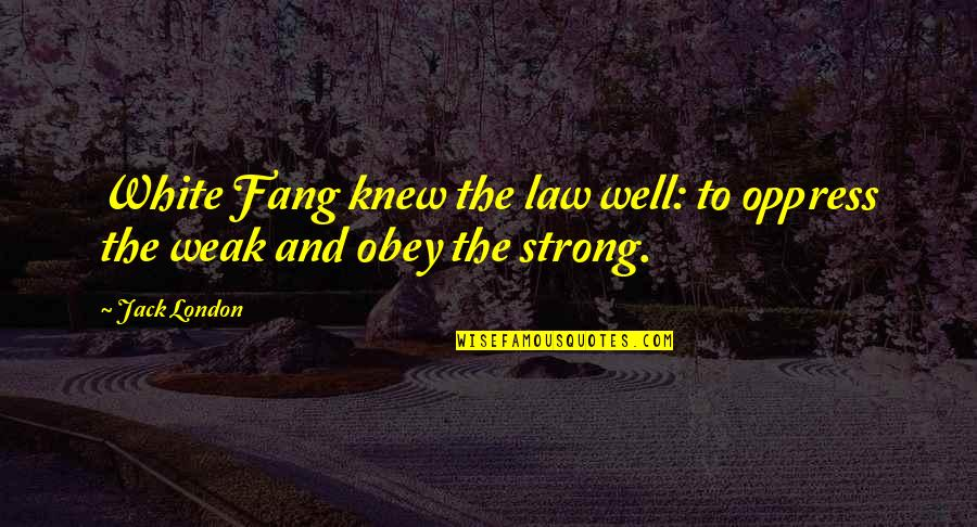 Oppress'd Quotes By Jack London: White Fang knew the law well: to oppress