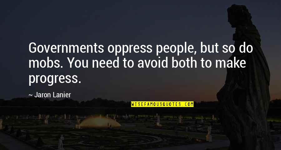 Oppress'd Quotes By Jaron Lanier: Governments oppress people, but so do mobs. You