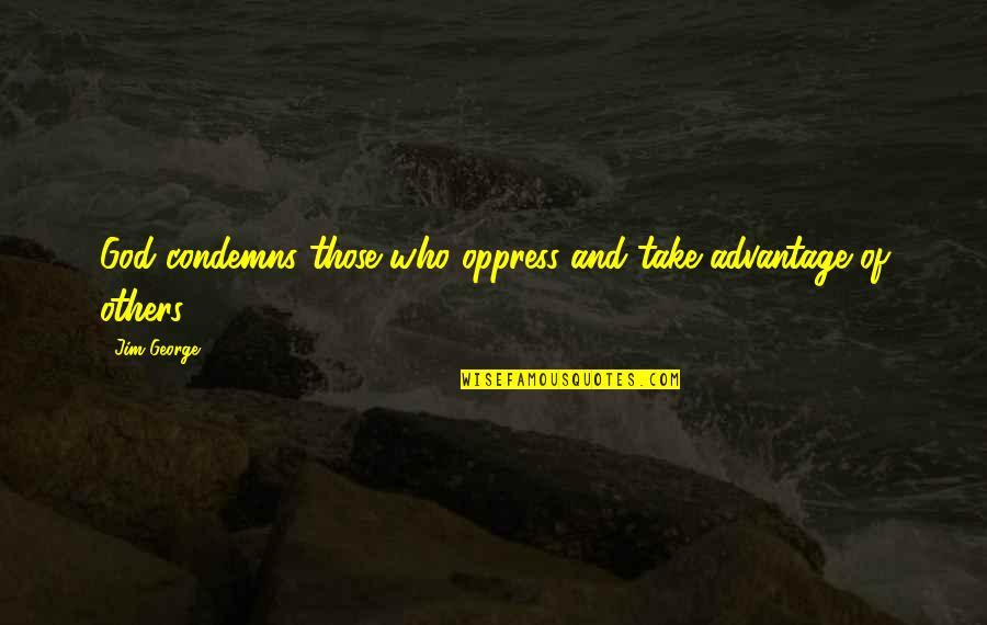Oppress'd Quotes By Jim George: God condemns those who oppress and take advantage