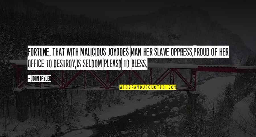 Oppress'd Quotes By John Dryden: Fortune, that with malicious joyDoes man her slave