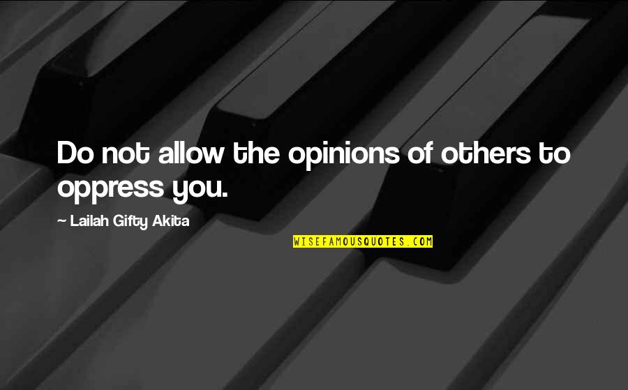 Oppress'd Quotes By Lailah Gifty Akita: Do not allow the opinions of others to
