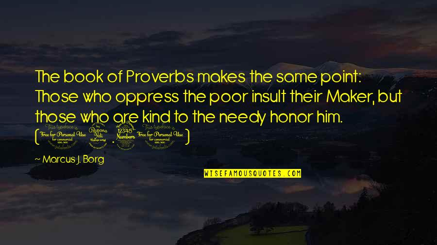 Oppress'd Quotes By Marcus J. Borg: The book of Proverbs makes the same point:
