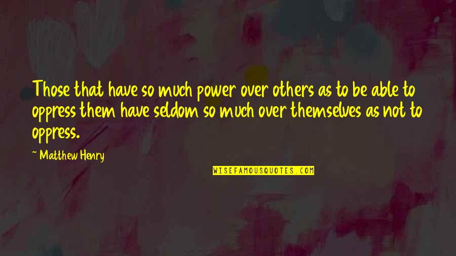 Oppress'd Quotes By Matthew Henry: Those that have so much power over others