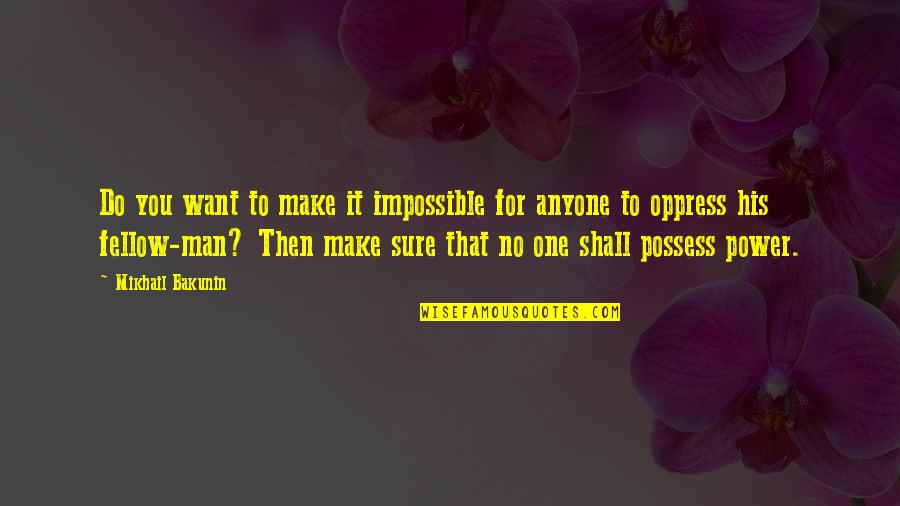 Oppress'd Quotes By Mikhail Bakunin: Do you want to make it impossible for