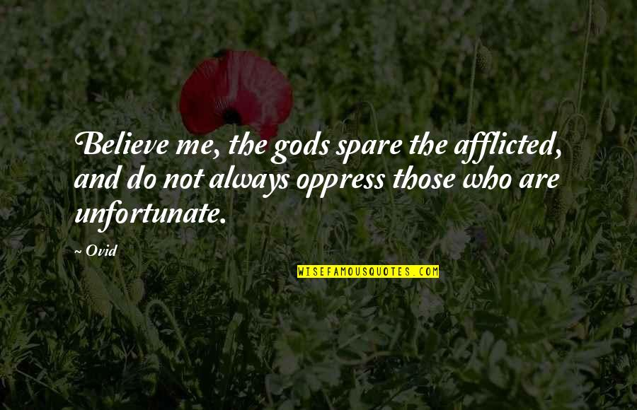 Oppress'd Quotes By Ovid: Believe me, the gods spare the afflicted, and