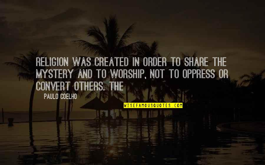 Oppress'd Quotes By Paulo Coelho: religion was created in order to share the