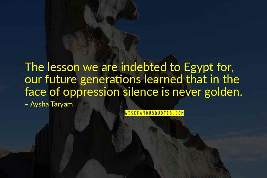 Oppression And Revolution Quotes By Aysha Taryam: The lesson we are indebted to Egypt for,