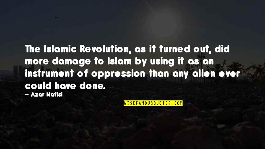 Oppression And Revolution Quotes By Azar Nafisi: The Islamic Revolution, as it turned out, did