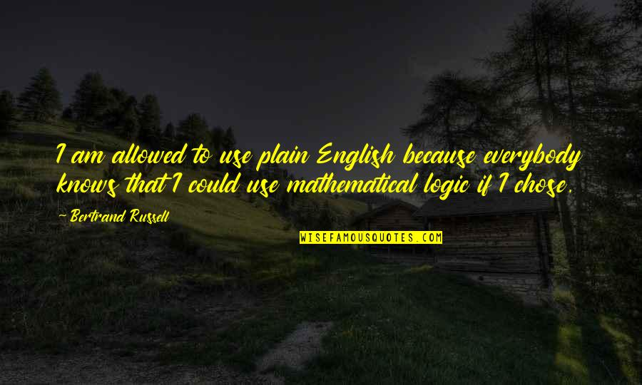 Oppression And Revolution Quotes By Bertrand Russell: I am allowed to use plain English because